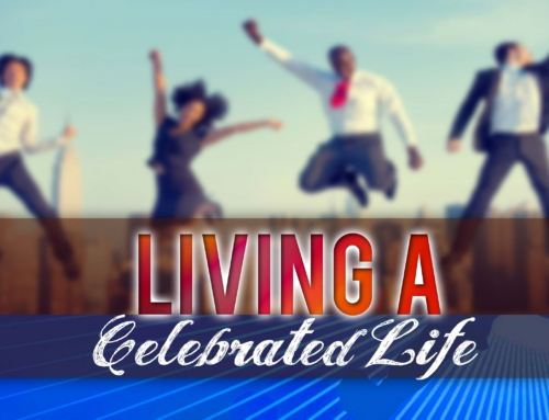 LIVING A CELEBRATED LIFE